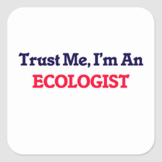 Trust me, I'm an Ecologist Square Sticker