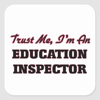 Trust me I'm an Education Inspector Square Sticker