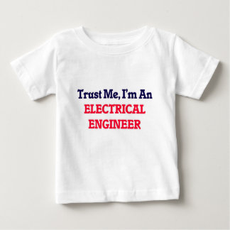 Trust me, I'm an Electrical Engineer Baby T-Shirt