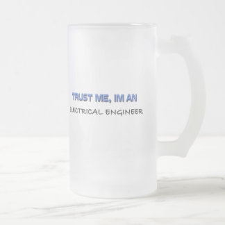 Trust Me I'm an Electrical Engineer Frosted Glass Beer Mug