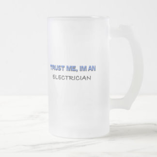 Trust Me I'm an Electrician 16 Oz Frosted Glass Beer Mug