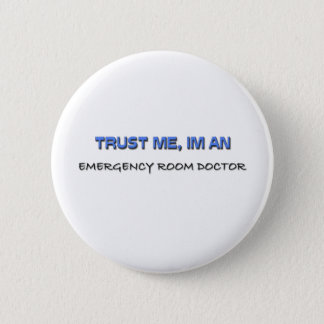Trust Me I'm an Emergency Room Doctor Button