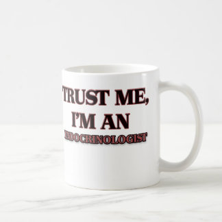 Trust Me I'm an Endocrinologist Coffee Mug