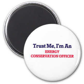 Trust me, I'm an Energy Conservation Officer 2 Inch Round Magnet