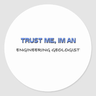 Trust Me I'm an Engineering Geologist Classic Round Sticker