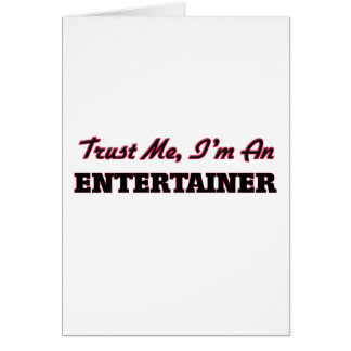 Trust me I'm an Entertainer Greeting Cards