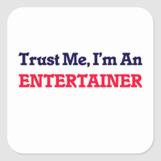 Trust me, I'm an Entertainer Square Sticker
