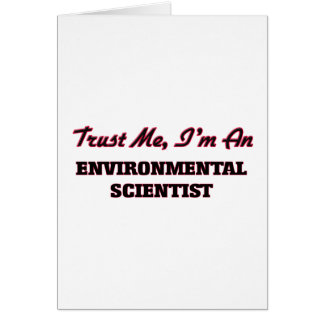 Trust me I'm an Environmental Scientist Greeting Cards