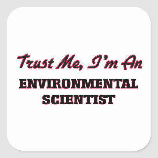 Trust me I'm an Environmental Scientist Square Sticker