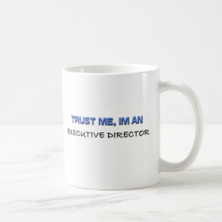 Trust Me I'm an Executive Director Coffee Mug