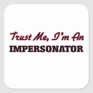 Trust me I'm an Impersonator Square Sticker