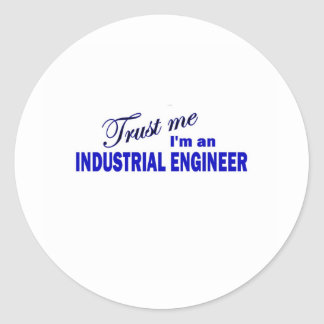 Trust Me I'm an industrial Engineer Classic Round Sticker