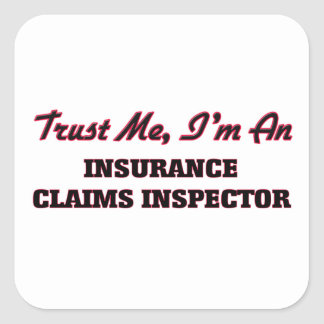 Trust me I'm an Insurance Claims Inspector Square Sticker