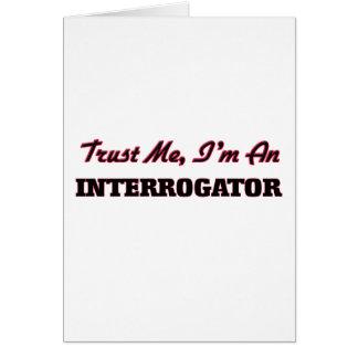 Trust me I'm an Interrogator Greeting Card