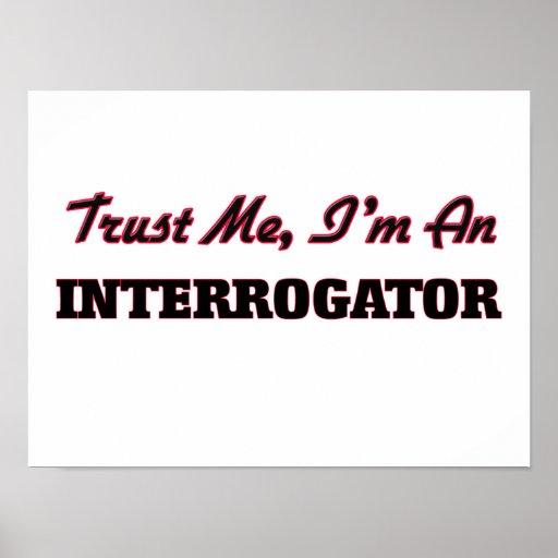 Trust me I'm an Interrogator Posters