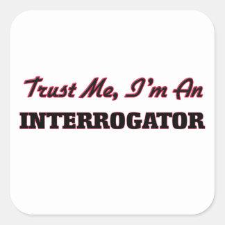 Trust me I'm an Interrogator Square Sticker