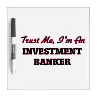 Trust me I'm an Investment Banker Dry-Erase Whiteboard
