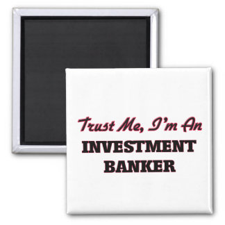 Trust me I'm an Investment Banker Magnets