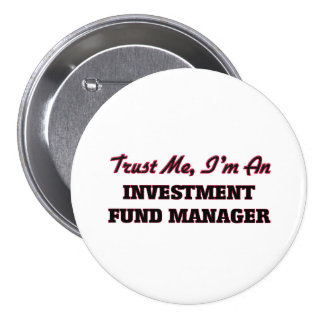 Trust me I'm an Investment Fund Manager Pinback Buttons