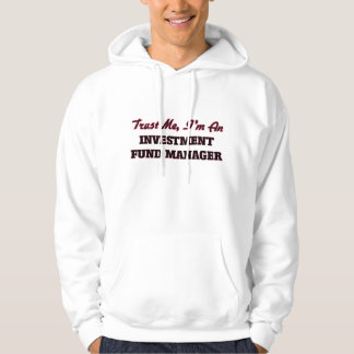 Trust me I'm an Investment Fund Manager Hooded Pullovers