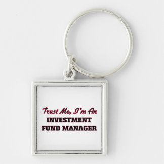Trust me I'm an Investment Fund Manager Keychains