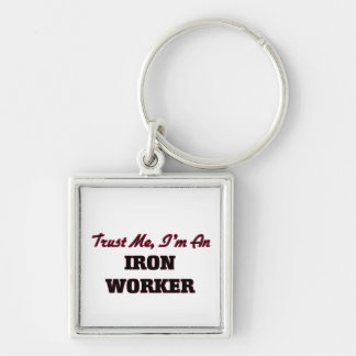 Trust me I'm an Iron Worker Keychain