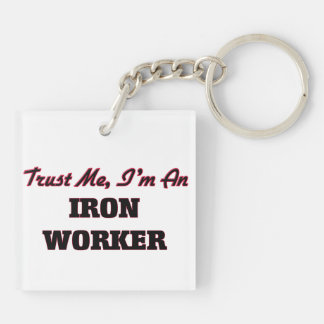 Trust me I'm an Iron Worker Keychains