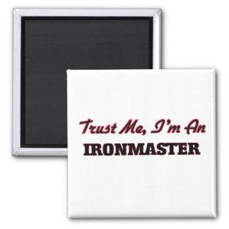 Trust me I'm an Ironmaster Fridge Magnet