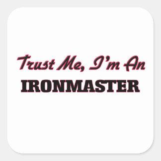 Trust me I'm an Ironmaster Sticker