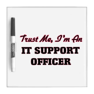 Trust me I'm an It Support Officer Dry Erase Boards