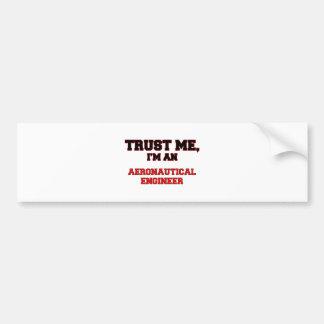 Trust Me I'm an My Aeronautical Engineer Bumper Sticker