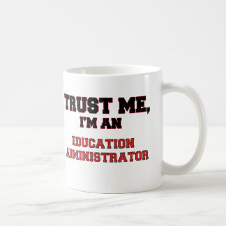 Trust Me I'm an My Education Administrator Coffee Mug