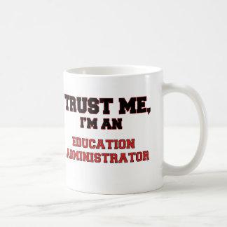 Trust Me I'm an My Education Administrator Coffee Mug