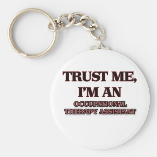 Trust Me I'm an Occupational Therapy Assistant Basic Round Button Keychain
