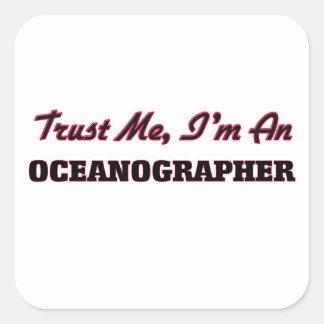 Trust me I'm an Oceanographer Square Sticker