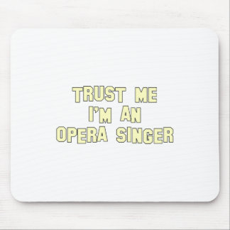 Trust Me I'm an Opera Singer Mouse Pads
