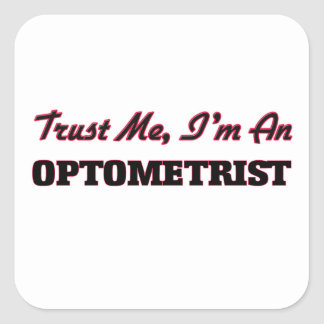 Trust me I'm an Optometrist Square Sticker
