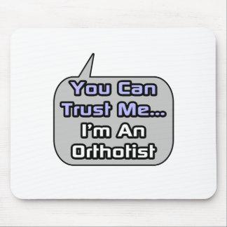 Trust Me .. I'm an Orthotist Mousepads