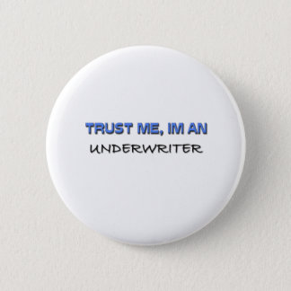 Trust Me I'm an Underwriter Button