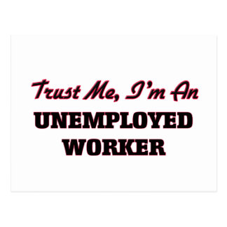 Trust me I'm an Unemployed Worker Postcard