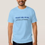 Trust Me I'm an Upholsterer T-shirts
