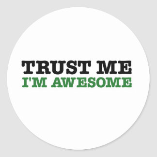 Trust Me, I'm Awesome (green edition) Classic Round Sticker