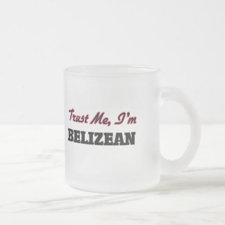 Trust me I'm Belizean 10 Oz Frosted Glass Coffee Mug