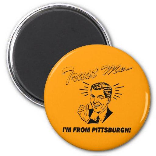 Trust Me I'm From Pittsburgh Fridge Magnets