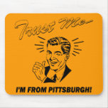 Trust Me I'm From Pittsburgh Mouse Pad