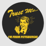 Trust Me I'm From Pittsburgh Round Stickers