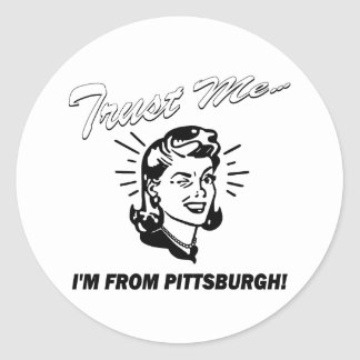 Trust Me I'm From Pittsburgh Stickers