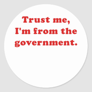 Trust Me I'm from the Government Round Sticker