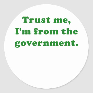 Trust Me Im from the Government Round Sticker
