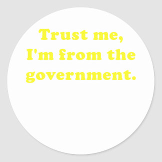 Trust Me Im from the Government Round Stickers